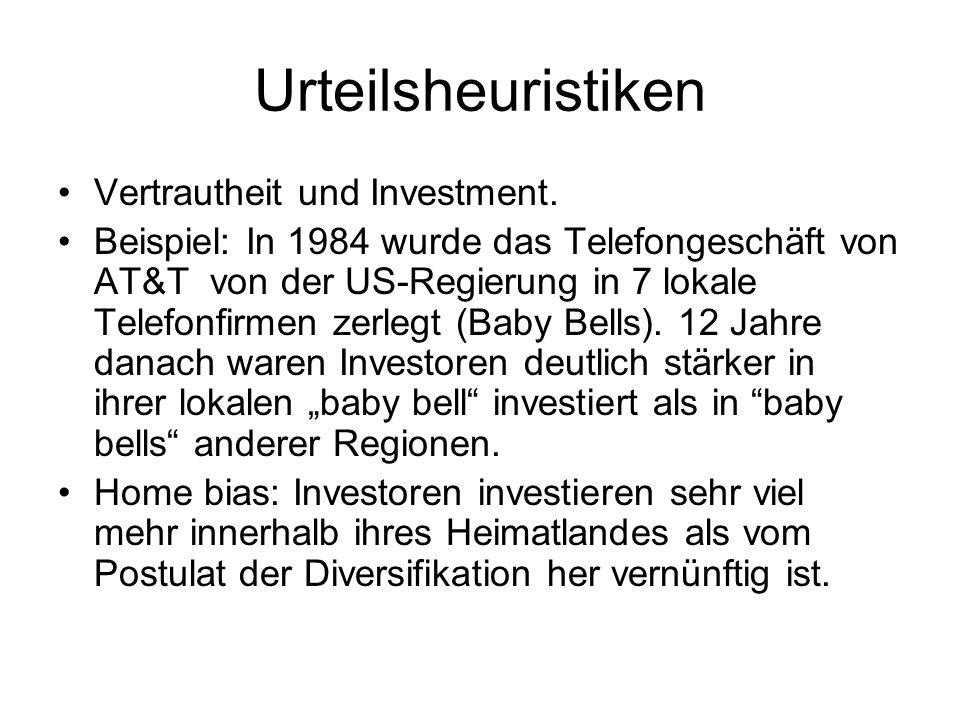 Urteilsheuristiken Vertrautheit und Investment. Beispiel: In 1984 wurde das Telefongeschäft von AT&T von der US-Regierung in 7 lokale Telefonfirmen ze