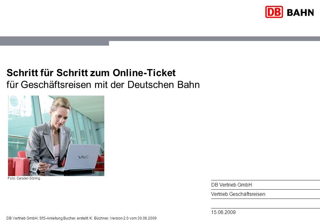 DB Vertrieb GmbH, SfS-Anleitung Bucher, erstellt: K. Büchner, Version 2.0 vom 30.06.2009 15.06.2009 DB Vertrieb GmbH Vertrieb Geschäftsreisen für Gesc