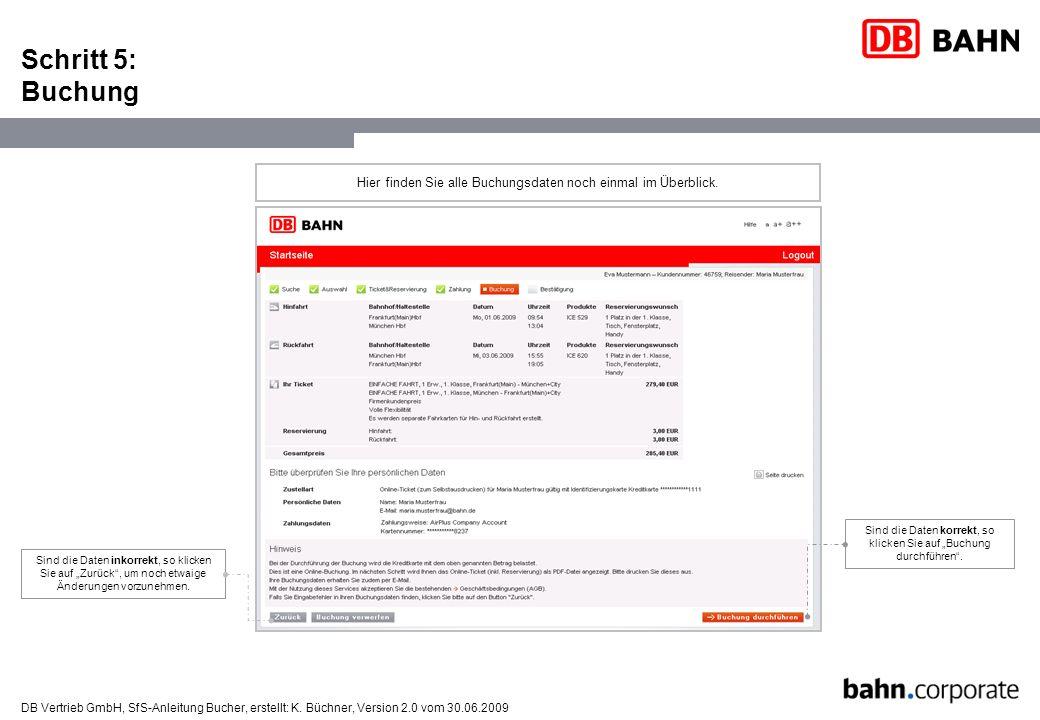 DB Vertrieb GmbH, SfS-Anleitung Bucher, erstellt: K. Büchner, Version 2.0 vom 30.06.2009 Schritt 5: Buchung Hier finden Sie alle Buchungsdaten noch ei