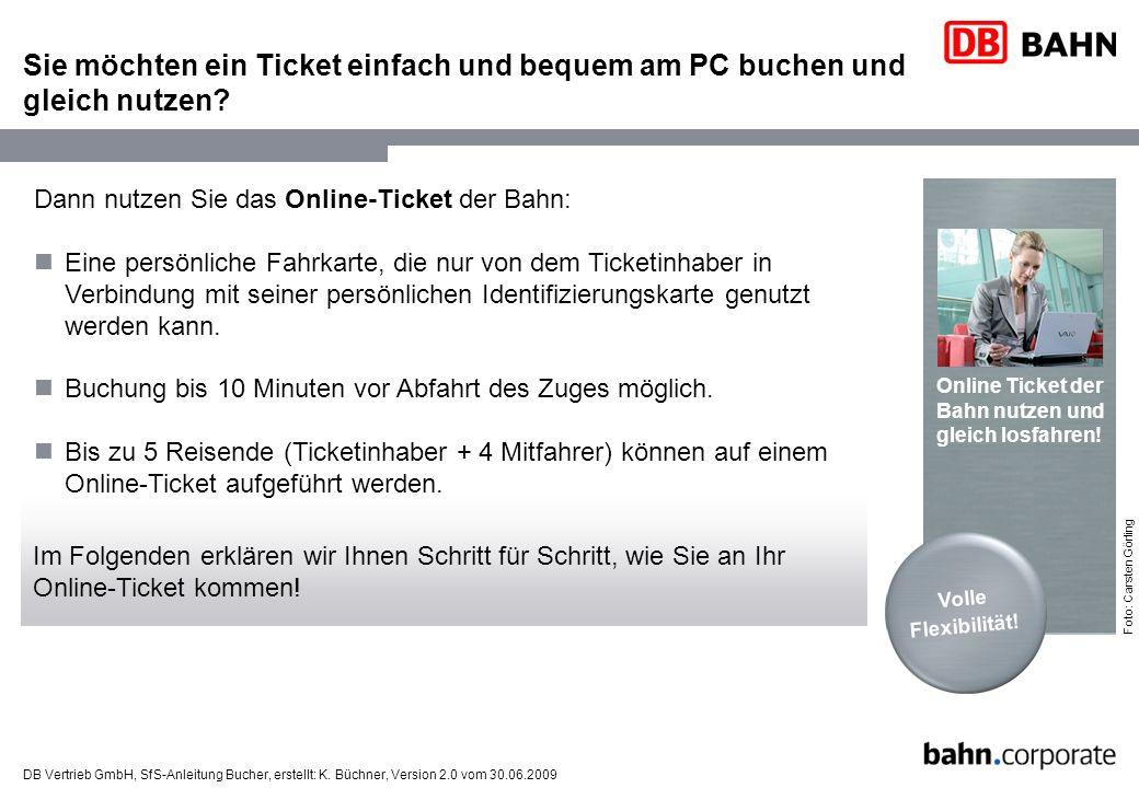 DB Vertrieb GmbH, SfS-Anleitung Bucher, erstellt: K. Büchner, Version 2.0 vom 30.06.2009 Sie möchten ein Ticket einfach und bequem am PC buchen und gl