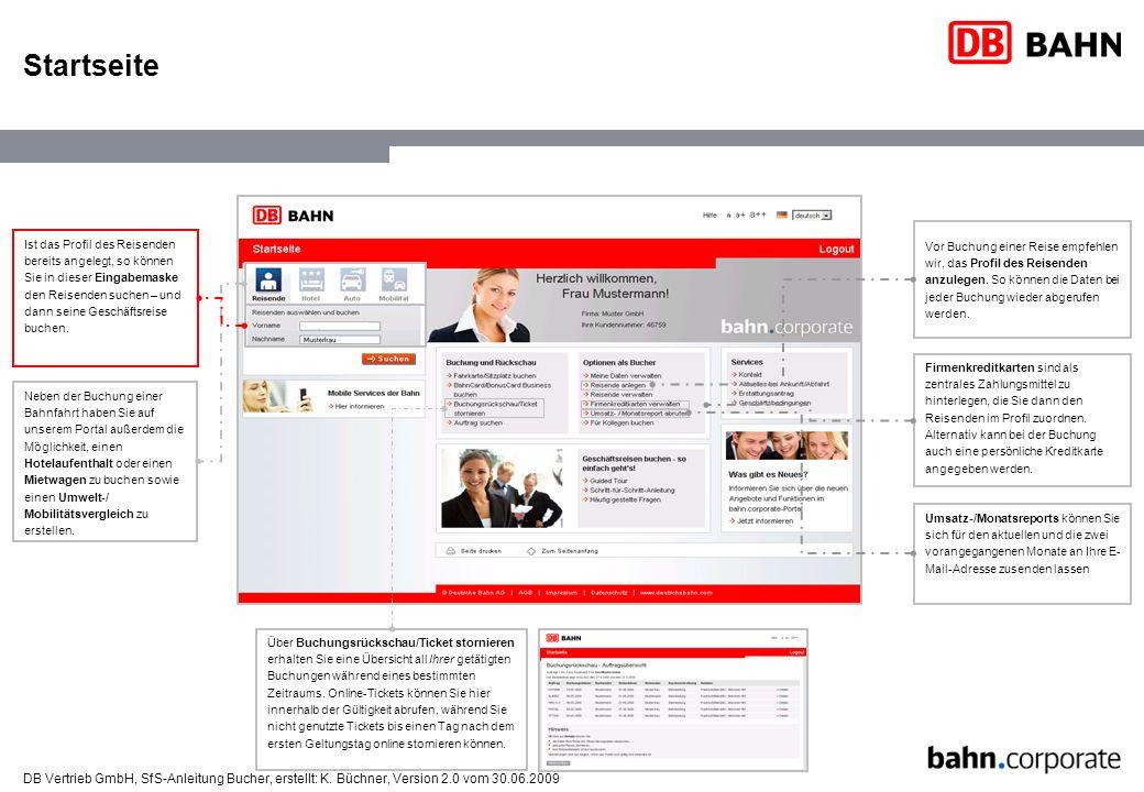 DB Vertrieb GmbH, SfS-Anleitung Bucher, erstellt: K. Büchner, Version 2.0 vom 30.06.2009 Startseite Neben der Buchung einer Bahnfahrt haben Sie auf un