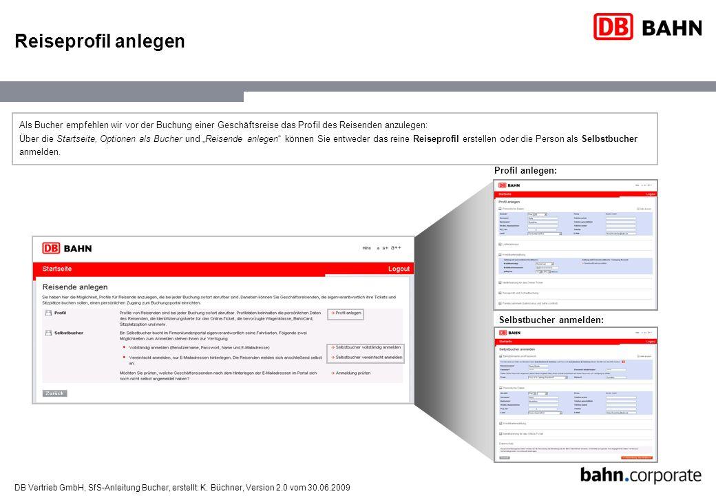 DB Vertrieb GmbH, SfS-Anleitung Bucher, erstellt: K. Büchner, Version 2.0 vom 30.06.2009 Reiseprofil anlegen Als Bucher empfehlen wir vor der Buchung