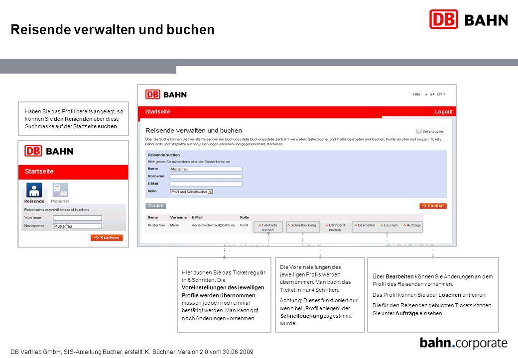 DB Vertrieb GmbH, SfS-Anleitung Bucher, erstellt: K. Büchner, Version 2.0 vom 30.06.2009 Reisende verwalten und buchen Haben Sie das Profil bereits an