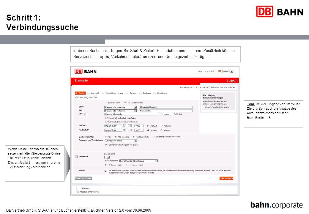 DB Vertrieb GmbH, SfS-Anleitung Bucher, erstellt: K. Büchner, Version 2.0 vom 30.06.2009 Schritt 1: Verbindungssuche Tipp: Bei der Eingabe von Start-