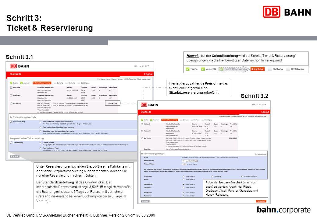 DB Vertrieb GmbH, SfS-Anleitung Bucher, erstellt: K. Büchner, Version 2.0 vom 30.06.2009 Schritt 3: Ticket & Reservierung Schritt 3.1 Schritt 3.2 Unte