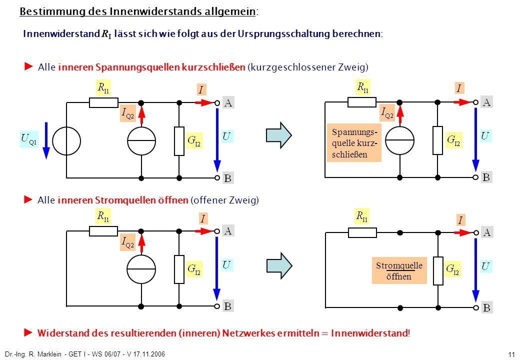 Dr.-Ing. R. Marklein - GET I - WS 06/07 - V 17.11.2006 11 Bestimmung des Innenwiderstands allgemein: Innenwiderstand R I lässt sich wie folgt aus der
