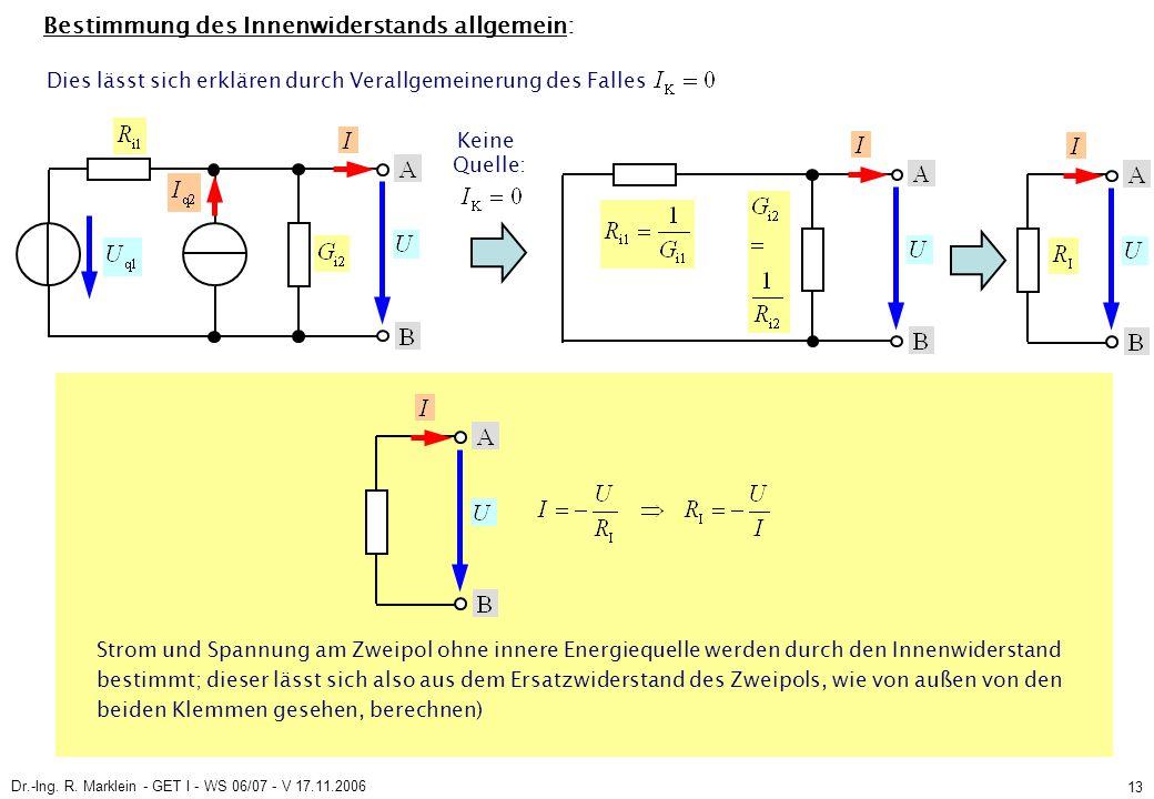 Dr.-Ing. R. Marklein - GET I - WS 06/07 - V 17.11.2006 13 Bestimmung des Innenwiderstands allgemein: Strom und Spannung am Zweipol ohne innere Energie