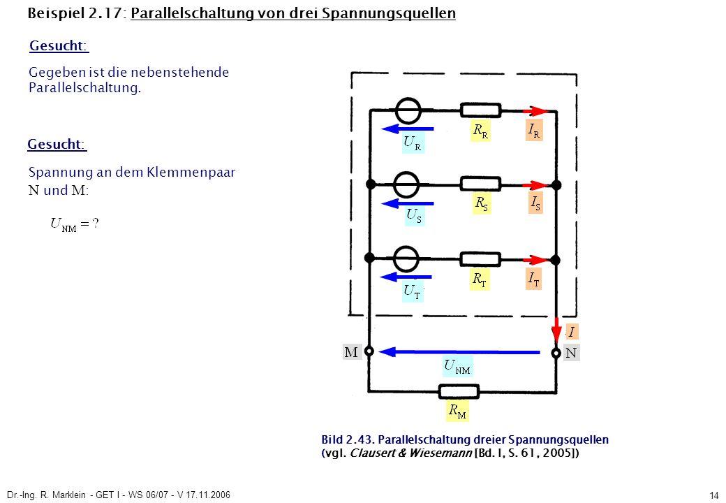 Dr.-Ing. R. Marklein - GET I - WS 06/07 - V 17.11.2006 14 Beispiel 2.17: Parallelschaltung von drei Spannungsquellen Gesucht: Bild 2.43. Parallelschal