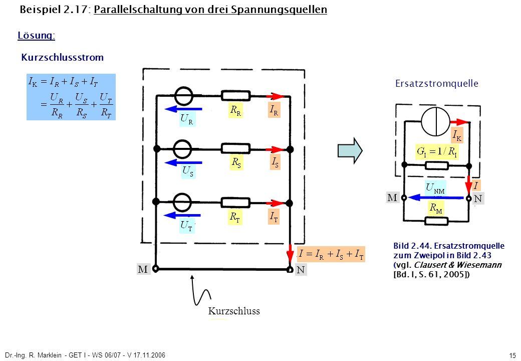 Dr.-Ing. R. Marklein - GET I - WS 06/07 - V 17.11.2006 15 Beispiel 2.17: Parallelschaltung von drei Spannungsquellen Lösung: Kurzschlussstrom Kurzschl