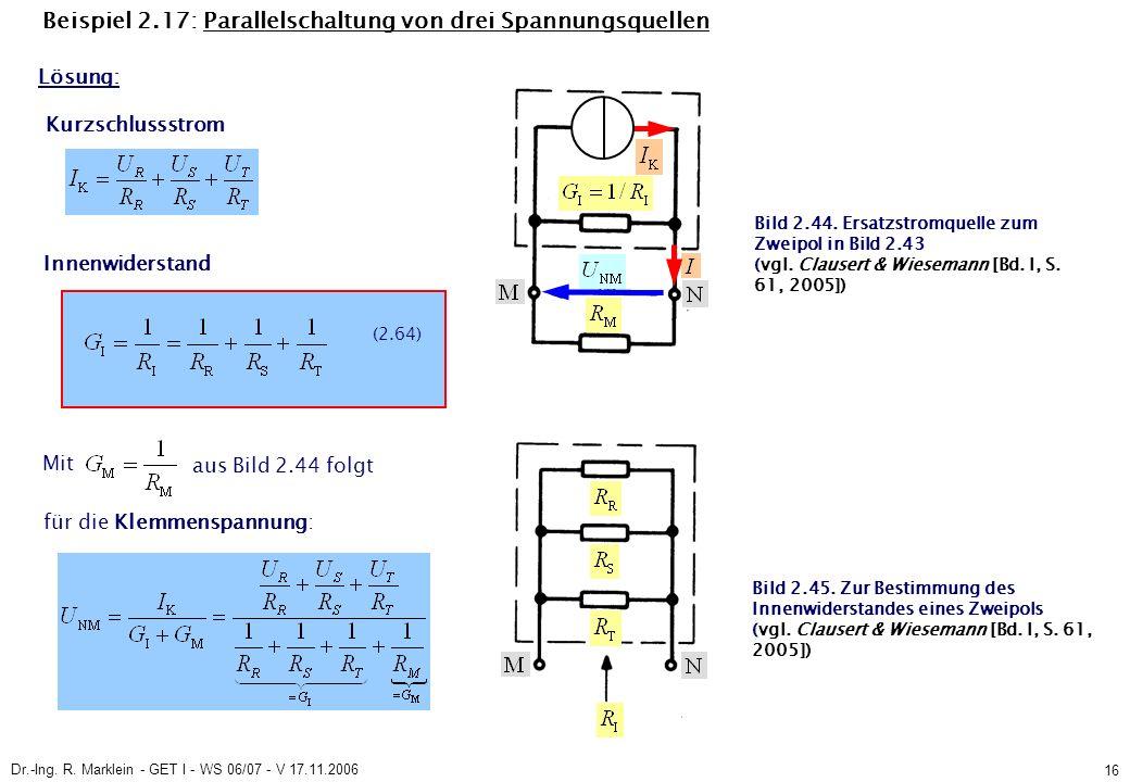 Dr.-Ing. R. Marklein - GET I - WS 06/07 - V 17.11.2006 16 (2.64) Beispiel 2.17: Parallelschaltung von drei Spannungsquellen Mit für die Klemmenspannun