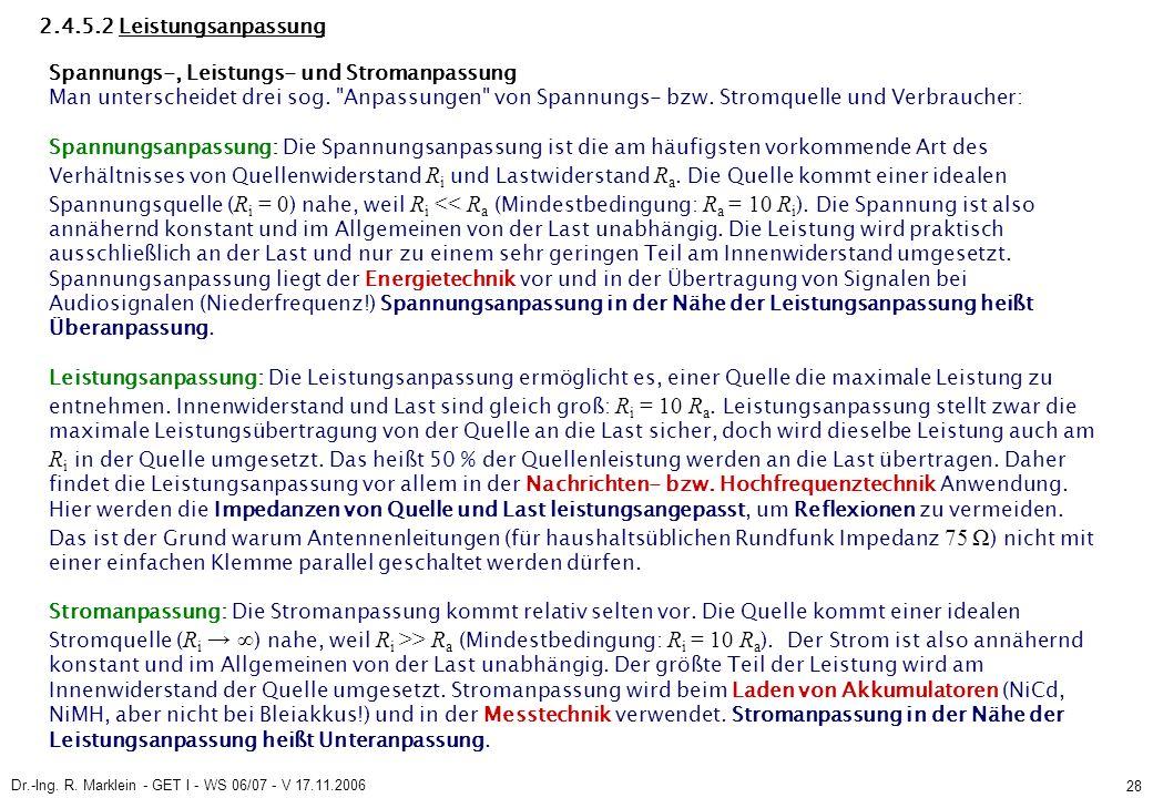 Dr.-Ing. R. Marklein - GET I - WS 06/07 - V 17.11.2006 28 2.4.5.2 Leistungsanpassung Spannungs-, Leistungs- und Stromanpassung Man unterscheidet drei