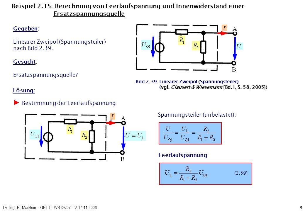 Dr.-Ing. R. Marklein - GET I - WS 06/07 - V 17.11.2006 5 Beispiel 2.15: Berechnung von Leerlaufspannung und Innenwiderstand einer Ersatzspannungsquell