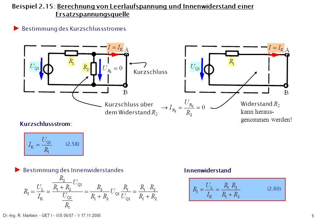 Dr.-Ing. R. Marklein - GET I - WS 06/07 - V 17.11.2006 6 Beispiel 2.15: Berechnung von Leerlaufspannung und Innenwiderstand einer Ersatzspannungsquell