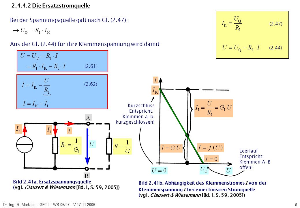 Dr.-Ing. R. Marklein - GET I - WS 06/07 - V 17.11.2006 8 2.4.4.2 Die Ersatzstromquelle Bei der Spannungsquelle galt nach Gl. (2.47): Aus der Gl. (2.44