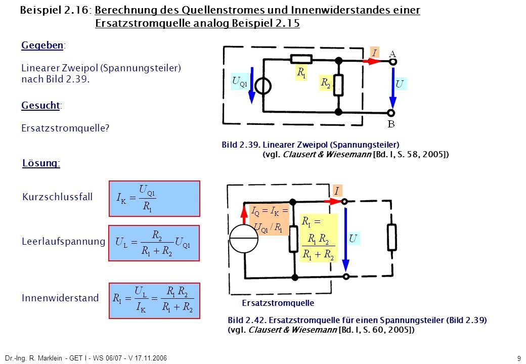 Dr.-Ing. R. Marklein - GET I - WS 06/07 - V 17.11.2006 9 Beispiel 2.16: Berechnung des Quellenstromes und Innenwiderstandes einer Ersatzstromquelle an