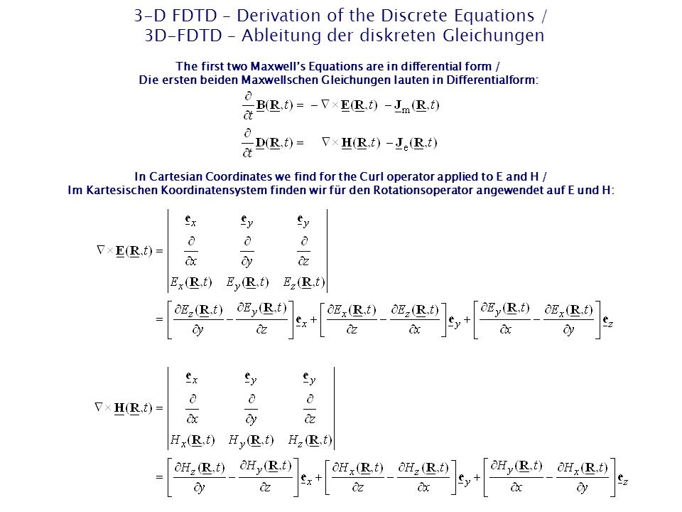 3-D FDTD – Derivation of the Discrete Equations / 3D-FDTD – Ableitung der diskreten Gleichungen The first two Maxwells Equations are in differential f