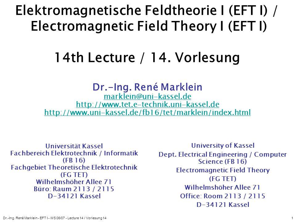 Dr.-Ing. René Marklein - EFT I - WS 06/07 - Lecture 14 / Vorlesung 141 Elektromagnetische Feldtheorie I (EFT I) / Electromagnetic Field Theory I (EFT