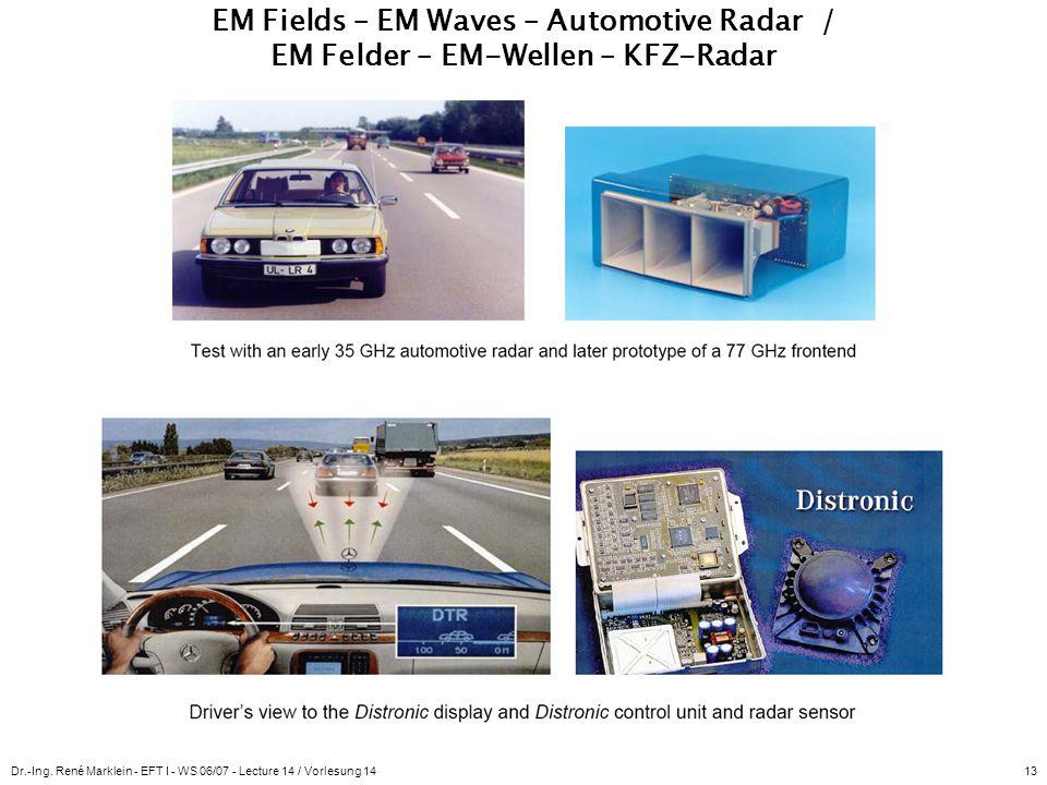 Dr.-Ing. René Marklein - EFT I - WS 06/07 - Lecture 14 / Vorlesung 1413 EM Fields – EM Waves – Automotive Radar / EM Felder – EM-Wellen – KFZ-Radar