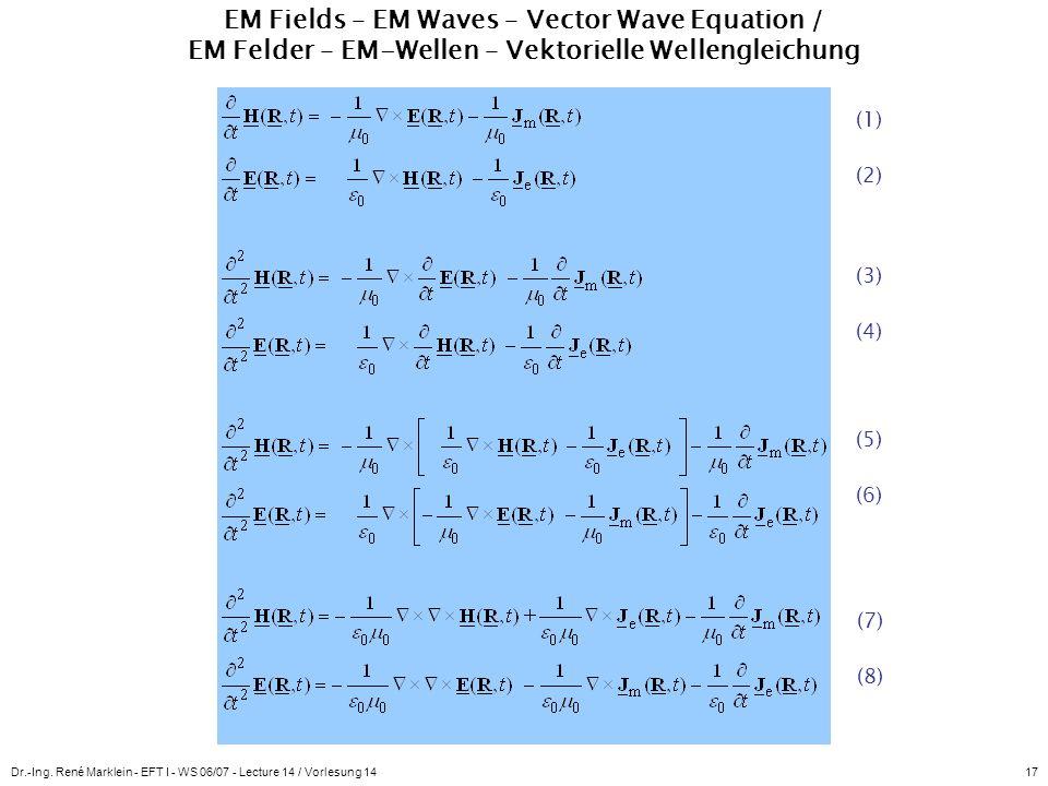 Dr.-Ing. René Marklein - EFT I - WS 06/07 - Lecture 14 / Vorlesung 1417 EM Fields – EM Waves – Vector Wave Equation / EM Felder – EM-Wellen – Vektorie