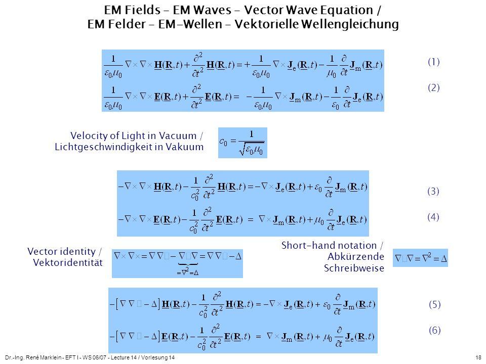 Dr.-Ing. René Marklein - EFT I - WS 06/07 - Lecture 14 / Vorlesung 1418 EM Fields – EM Waves – Vector Wave Equation / EM Felder – EM-Wellen – Vektorie