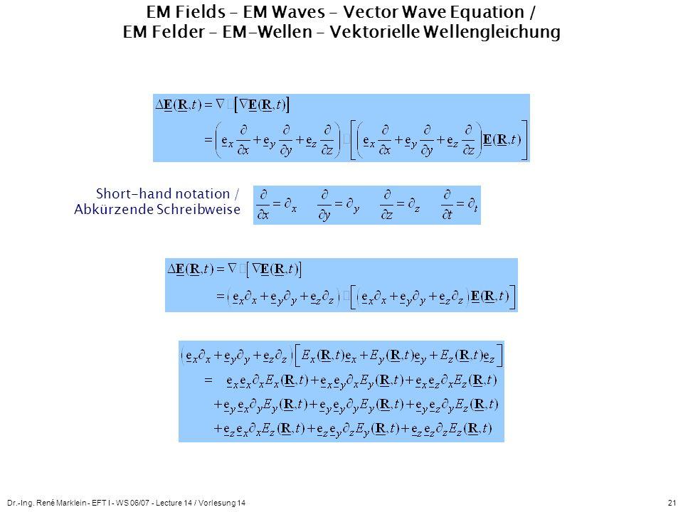 Dr.-Ing. René Marklein - EFT I - WS 06/07 - Lecture 14 / Vorlesung 1421 EM Fields – EM Waves – Vector Wave Equation / EM Felder – EM-Wellen – Vektorie