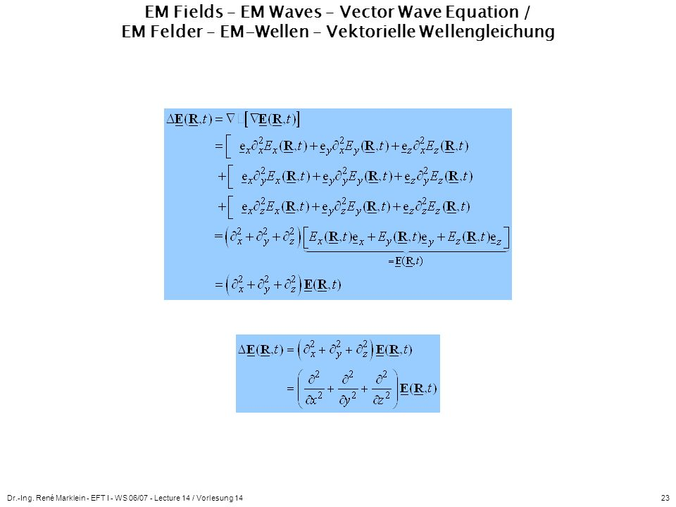 Dr.-Ing. René Marklein - EFT I - WS 06/07 - Lecture 14 / Vorlesung 1423 EM Fields – EM Waves – Vector Wave Equation / EM Felder – EM-Wellen – Vektorie
