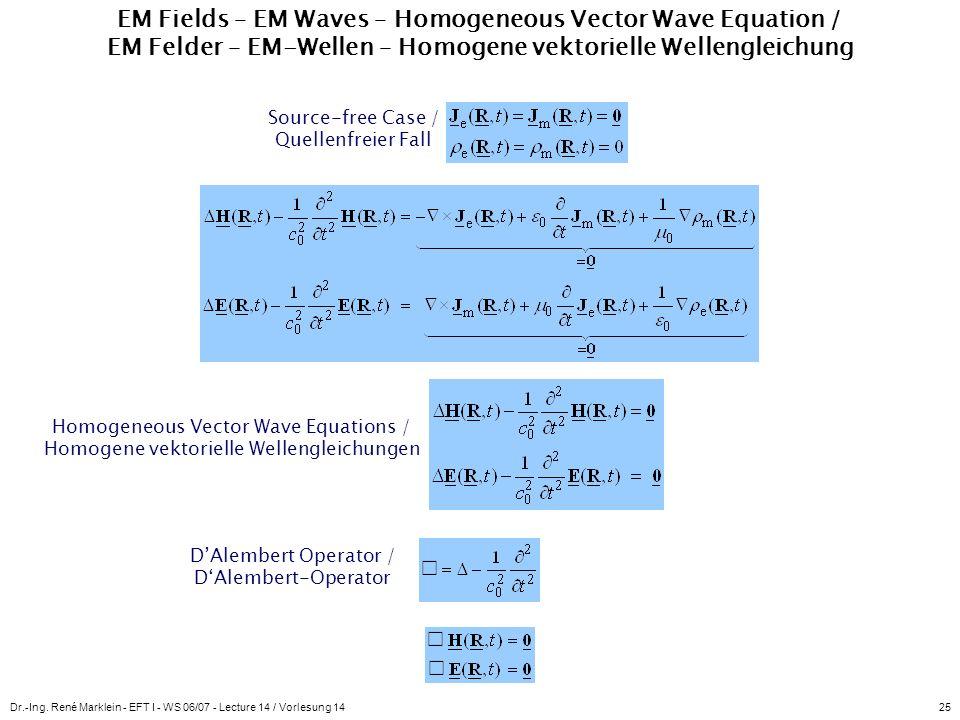 Dr.-Ing. René Marklein - EFT I - WS 06/07 - Lecture 14 / Vorlesung 1425 EM Fields – EM Waves – Homogeneous Vector Wave Equation / EM Felder – EM-Welle