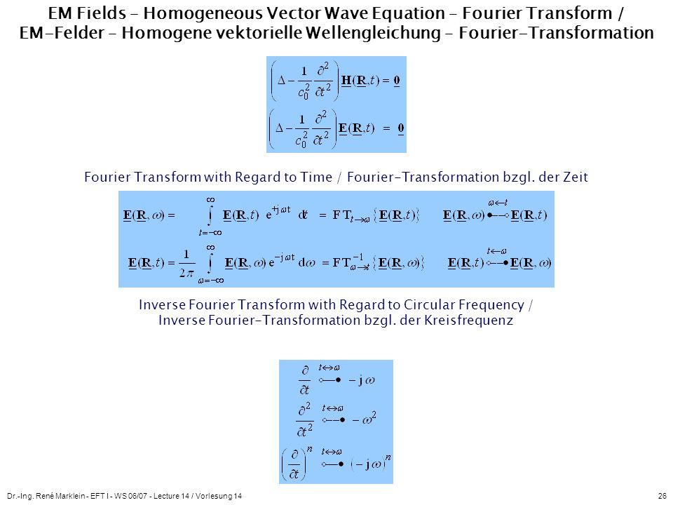 Dr.-Ing. René Marklein - EFT I - WS 06/07 - Lecture 14 / Vorlesung 1426 EM Fields – Homogeneous Vector Wave Equation – Fourier Transform / EM-Felder –