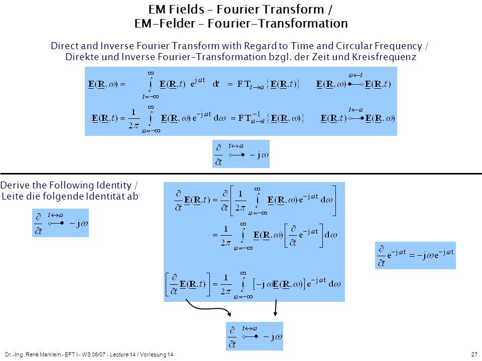 Dr.-Ing. René Marklein - EFT I - WS 06/07 - Lecture 14 / Vorlesung 1427 EM Fields – Fourier Transform / EM-Felder – Fourier-Transformation Direct and