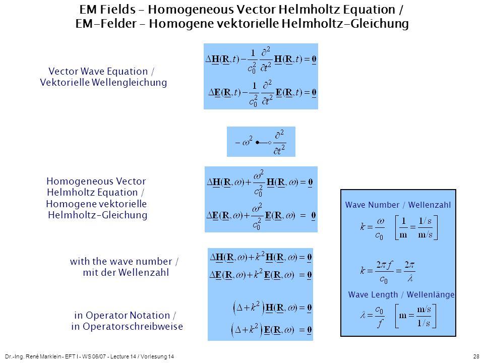 Dr.-Ing. René Marklein - EFT I - WS 06/07 - Lecture 14 / Vorlesung 1428 EM Fields – Homogeneous Vector Helmholtz Equation / EM-Felder – Homogene vekto