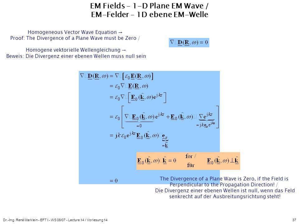Dr.-Ing. René Marklein - EFT I - WS 06/07 - Lecture 14 / Vorlesung 1437 EM Fields – 1-D Plane EM Wave / EM-Felder – 1D ebene EM-Welle Homogeneous Vect