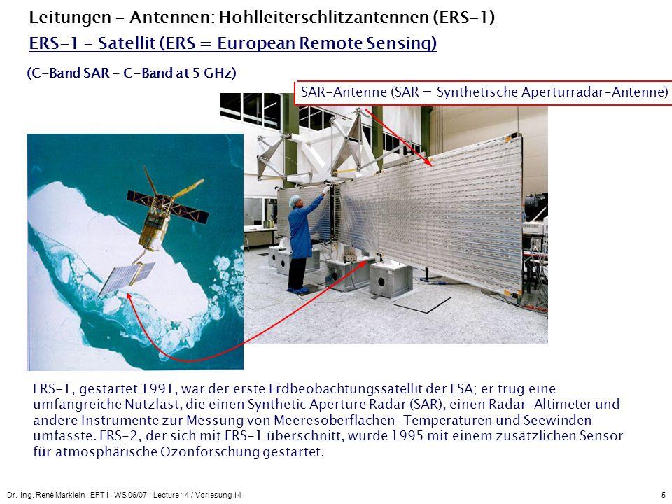 Dr.-Ing. René Marklein - EFT I - WS 06/07 - Lecture 14 / Vorlesung 145 Leitungen - Antennen: Hohlleiterschlitzantennen (ERS-1) ERS-1 - Satellit (ERS =