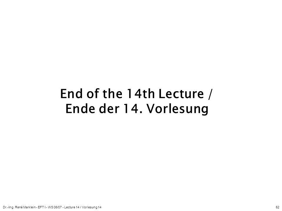 Dr.-Ing. René Marklein - EFT I - WS 06/07 - Lecture 14 / Vorlesung 1452 End of the 14th Lecture / Ende der 14. Vorlesung