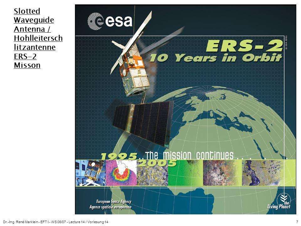 Dr.-Ing. René Marklein - EFT I - WS 06/07 - Lecture 14 / Vorlesung 147 Slotted Waveguide Antenna / Hohlleitersch litzantenne ERS-2 Misson