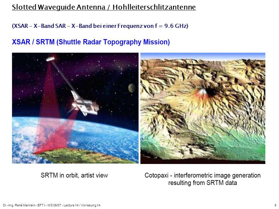 Dr.-Ing. René Marklein - EFT I - WS 06/07 - Lecture 14 / Vorlesung 148 Slotted Waveguide Antenna / Hohlleiterschlitzantenne (XSAR - X-Band SAR - X-Ban