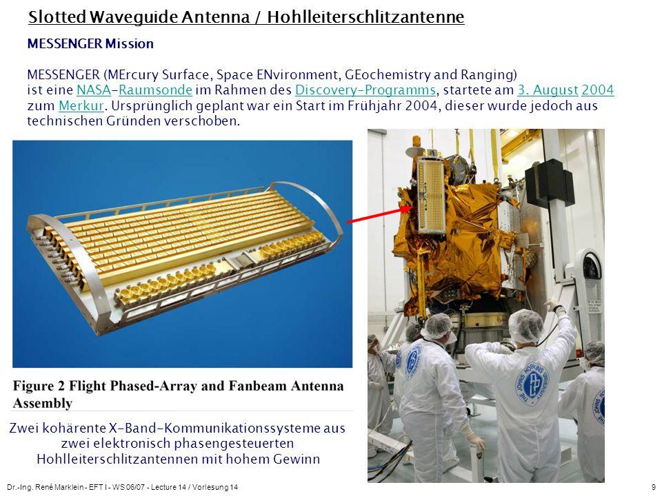 Dr.-Ing. René Marklein - EFT I - WS 06/07 - Lecture 14 / Vorlesung 149 Slotted Waveguide Antenna / Hohlleiterschlitzantenne MESSENGER Mission MESSENGE