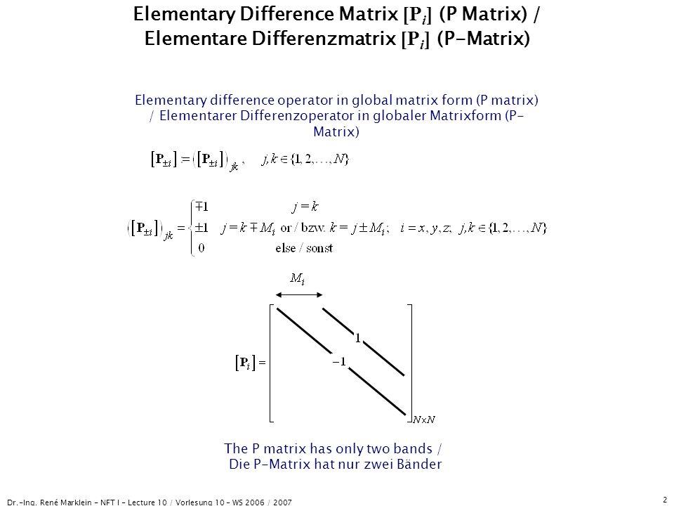 Dr.-Ing. René Marklein - NFT I - Lecture 10 / Vorlesung 10 - WS 2006 / 2007 2 Elementary Difference Matrix [P i ] (P Matrix) / Elementare Differenzmat