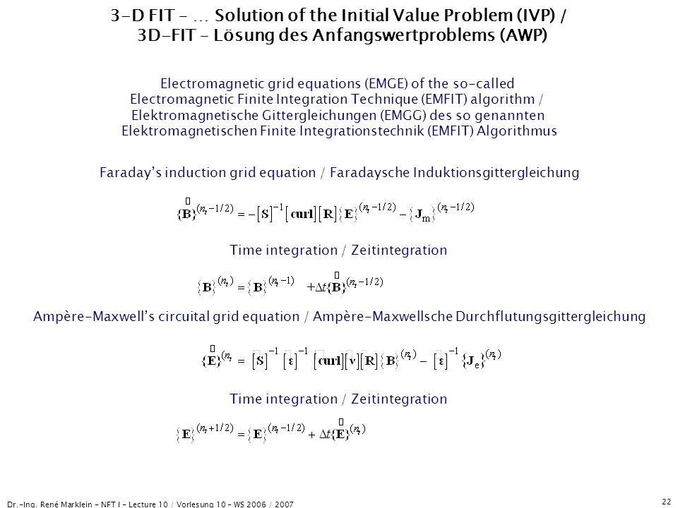 Dr.-Ing. René Marklein - NFT I - Lecture 10 / Vorlesung 10 - WS 2006 / 2007 22 3-D FIT – … Solution of the Initial Value Problem (IVP) / 3D-FIT – Lösu