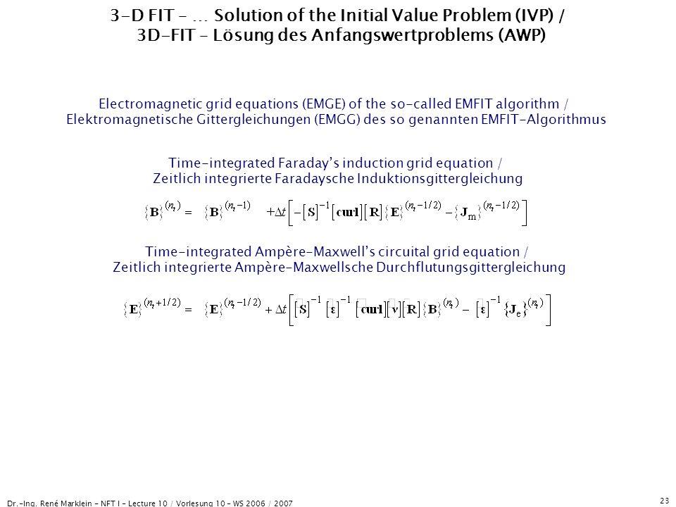 Dr.-Ing. René Marklein - NFT I - Lecture 10 / Vorlesung 10 - WS 2006 / 2007 23 3-D FIT – … Solution of the Initial Value Problem (IVP) / 3D-FIT – Lösu