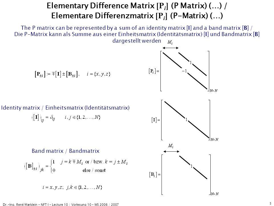 Dr.-Ing. René Marklein - NFT I - Lecture 10 / Vorlesung 10 - WS 2006 / 2007 3 Elementary Difference Matrix [P i ] (P Matrix) (…) / Elementare Differen