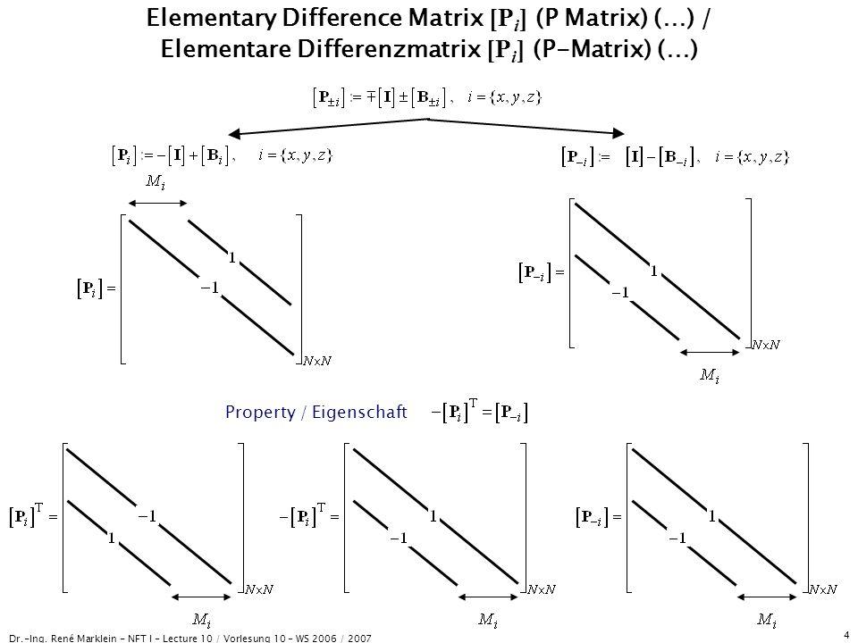 Dr.-Ing. René Marklein - NFT I - Lecture 10 / Vorlesung 10 - WS 2006 / 2007 4 Elementary Difference Matrix [P i ] (P Matrix) (…) / Elementare Differen