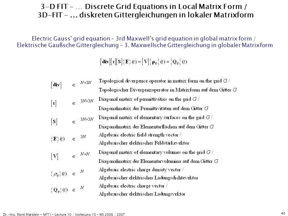 Dr.-Ing. René Marklein - NFT I - Lecture 10 / Vorlesung 10 - WS 2006 / 2007 40 3-D FIT – … Discrete Grid Equations in Local Matrix Form / 3D-FIT –...