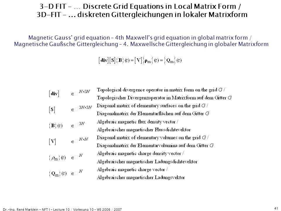 Dr.-Ing. René Marklein - NFT I - Lecture 10 / Vorlesung 10 - WS 2006 / 2007 41 3-D FIT – … Discrete Grid Equations in Local Matrix Form / 3D-FIT –...
