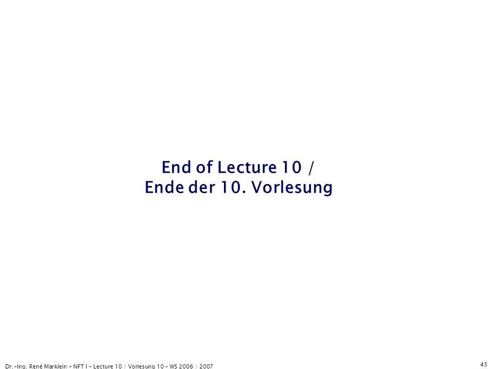 Dr.-Ing. René Marklein - NFT I - Lecture 10 / Vorlesung 10 - WS 2006 / 2007 43 End of Lecture 10 / Ende der 10. Vorlesung