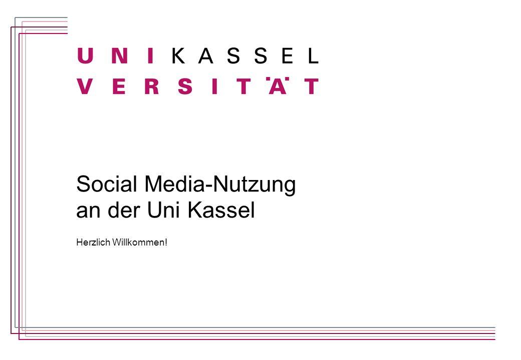 Social Media-Nutzung an der Uni Kassel Herzlich Willkommen!