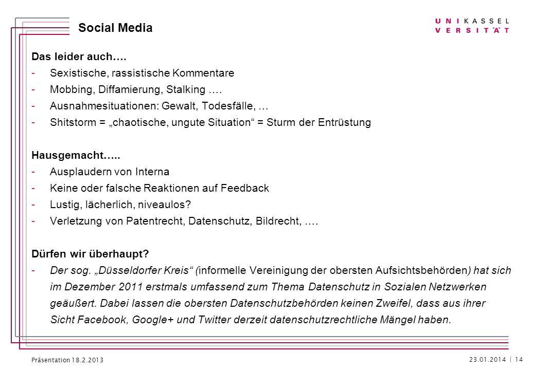Präsentation 18.2.2013 Social Media Das leider auch…. -Sexistische, rassistische Kommentare -Mobbing, Diffamierung, Stalking …. -Ausnahmesituationen: