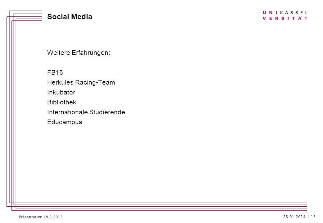 Präsentation 18.2.2013 Social Media Weitere Erfahrungen: FB16 Herkules Racing-Team Inkubator Bibliothek Internationale Studierende Educampus 23.01.201