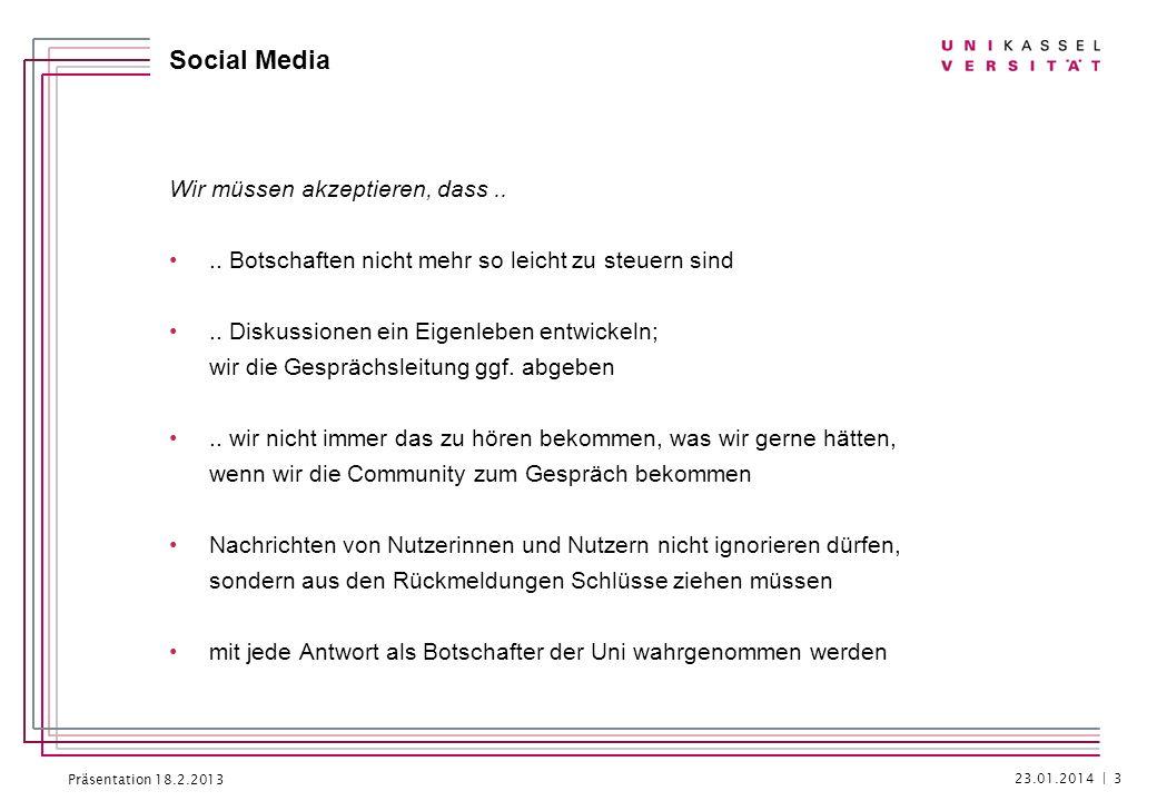 Präsentation 18.2.2013 Social Media Wir müssen akzeptieren, dass.... Botschaften nicht mehr so leicht zu steuern sind.. Diskussionen ein Eigenleben en
