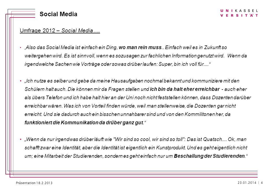 Präsentation 18.2.2013 Social Media Umfrage 2012 – Social Media…. Also das Social Media ist einfach ein Ding, wo man rein muss.. Einfach weil es in Zu