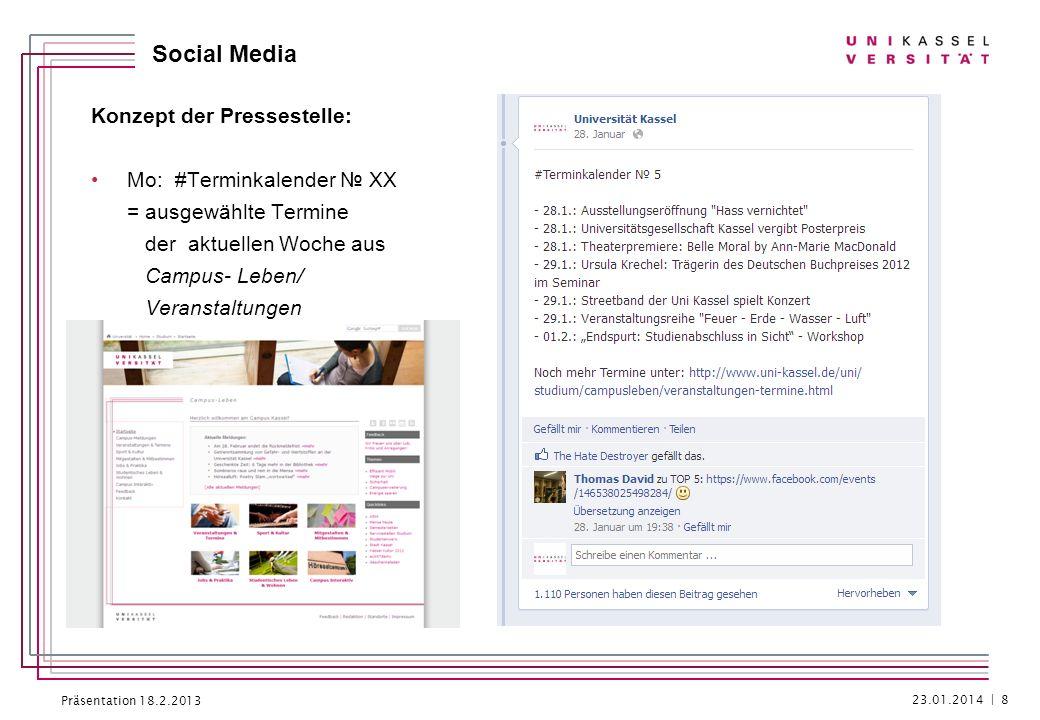 Präsentation 18.2.2013 Social Media Konzept der Pressestelle: Mo: #Terminkalender XX = ausgewählte Termine der aktuellen Woche aus Campus- Leben/ Vera